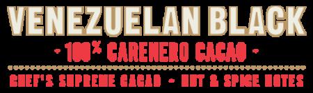 Venezuelan Black, 100% Carenero, Single Origin Chef's Supreme Cacao - Nut & spice notes - 180g